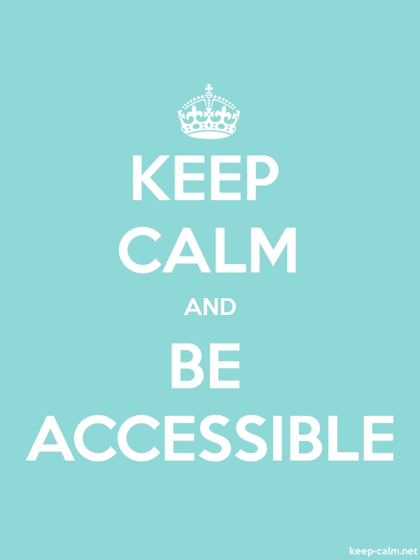 KEEP CALM AND BE ACCESSIBLE - white/lightblue - Default (600x800)