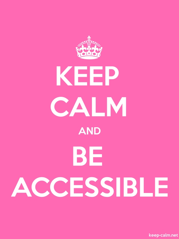 KEEP CALM AND BE ACCESSIBLE - white/pink - Default (600x800)