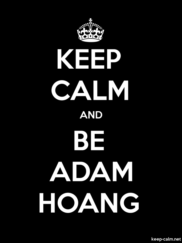 KEEP CALM AND BE ADAM HOANG - white/black - Default (600x800)