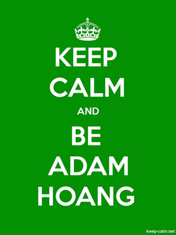KEEP CALM AND BE ADAM HOANG - white/green - Default (600x800)