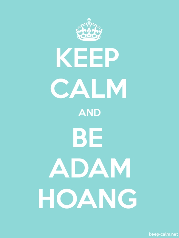 KEEP CALM AND BE ADAM HOANG - white/lightblue - Default (600x800)