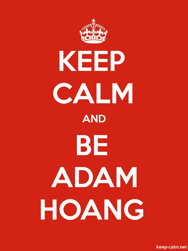 KEEP CALM AND BE ADAM HOANG - white/red - Default (600x800)