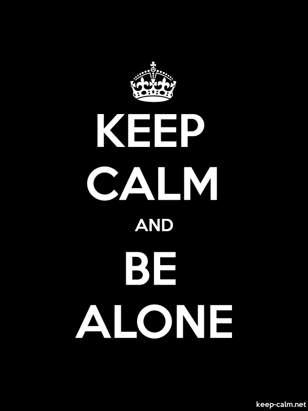 KEEP CALM AND BE ALONE - white/black - Default (600x800)