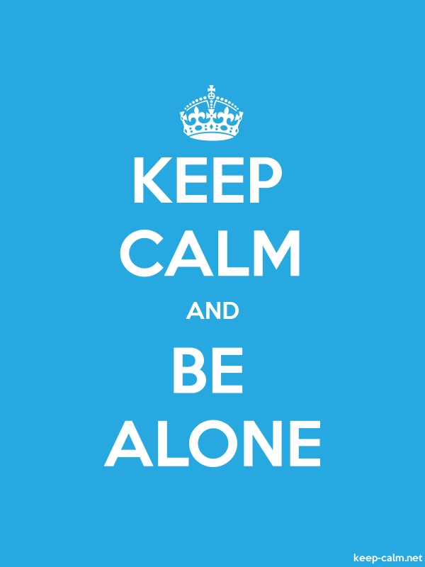 KEEP CALM AND BE ALONE - white/blue - Default (600x800)