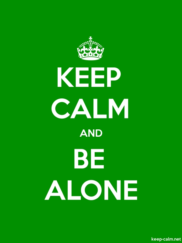 KEEP CALM AND BE ALONE - white/green - Default (600x800)