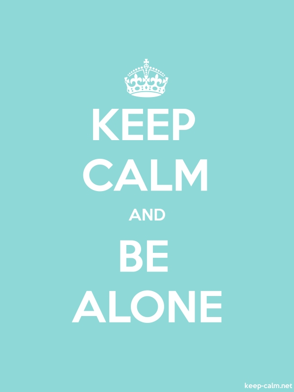 KEEP CALM AND BE ALONE - white/lightblue - Default (600x800)
