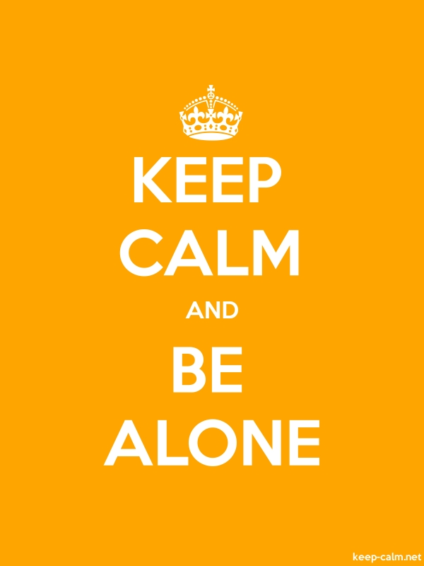 KEEP CALM AND BE ALONE - white/orange - Default (600x800)