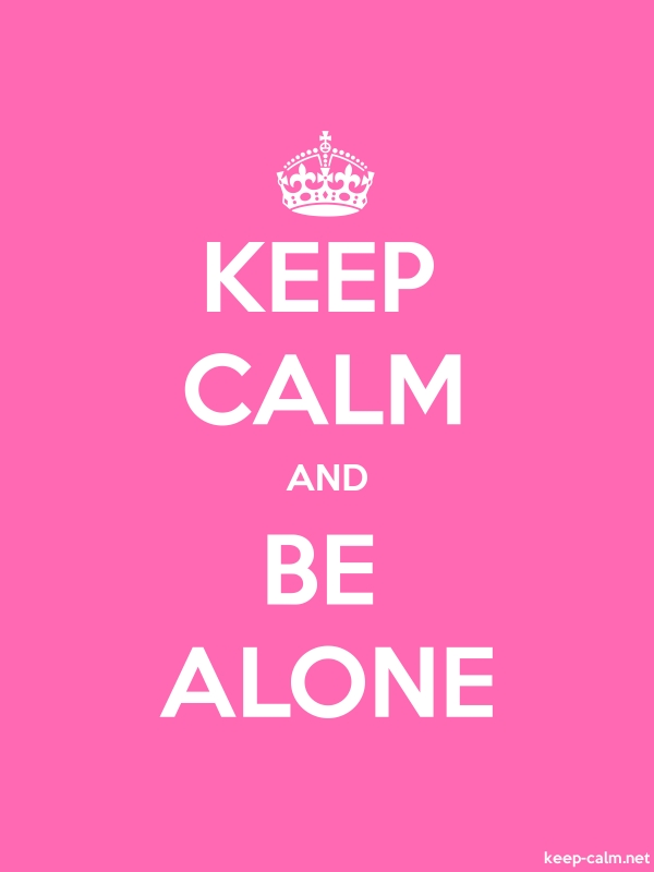 KEEP CALM AND BE ALONE - white/pink - Default (600x800)
