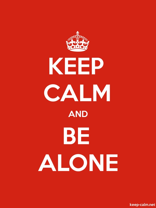 KEEP CALM AND BE ALONE - white/red - Default (600x800)