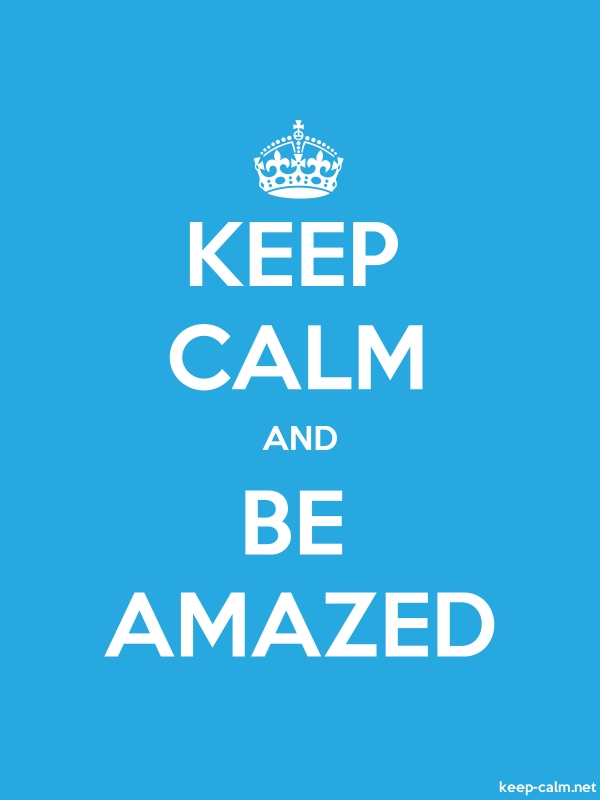 KEEP CALM AND BE AMAZED - white/blue - Default (600x800)