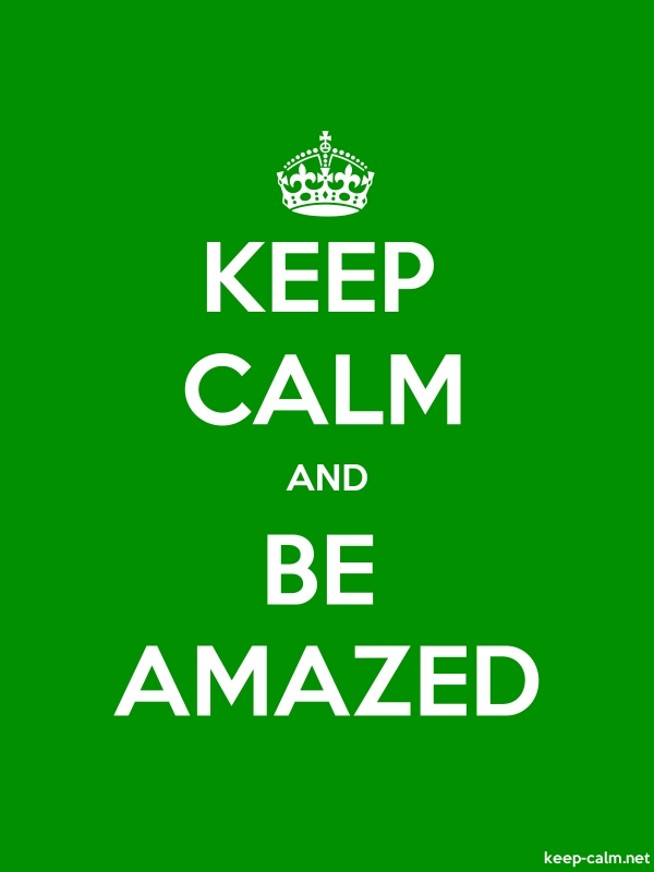 KEEP CALM AND BE AMAZED - white/green - Default (600x800)