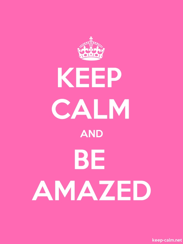 KEEP CALM AND BE AMAZED - white/pink - Default (600x800)