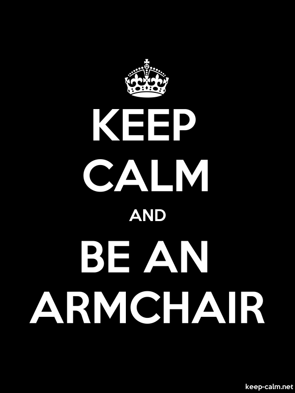 KEEP CALM AND BE AN ARMCHAIR - white/black - Default (600x800)