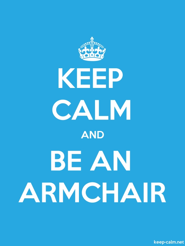 KEEP CALM AND BE AN ARMCHAIR - white/blue - Default (600x800)