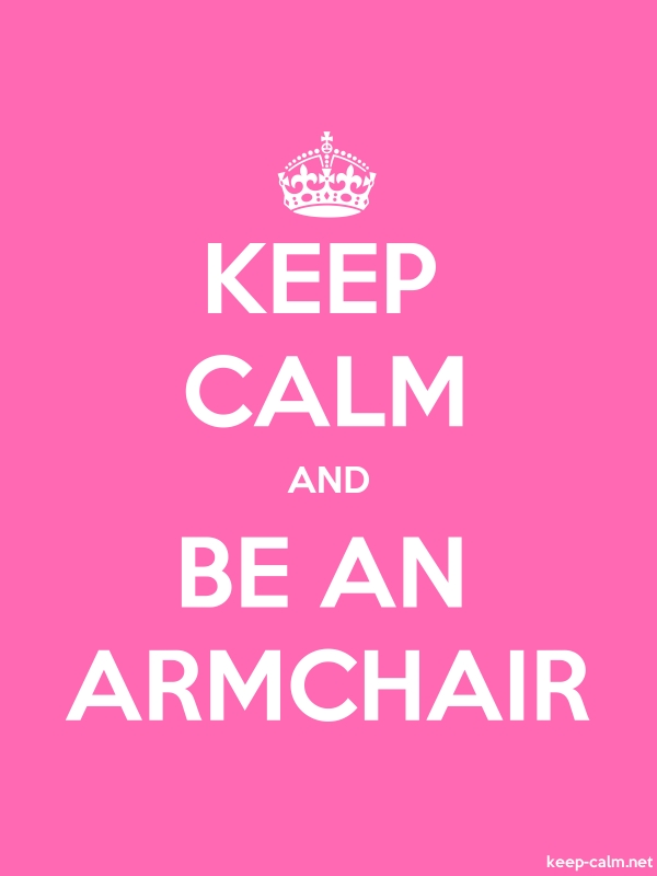 KEEP CALM AND BE AN ARMCHAIR - white/pink - Default (600x800)