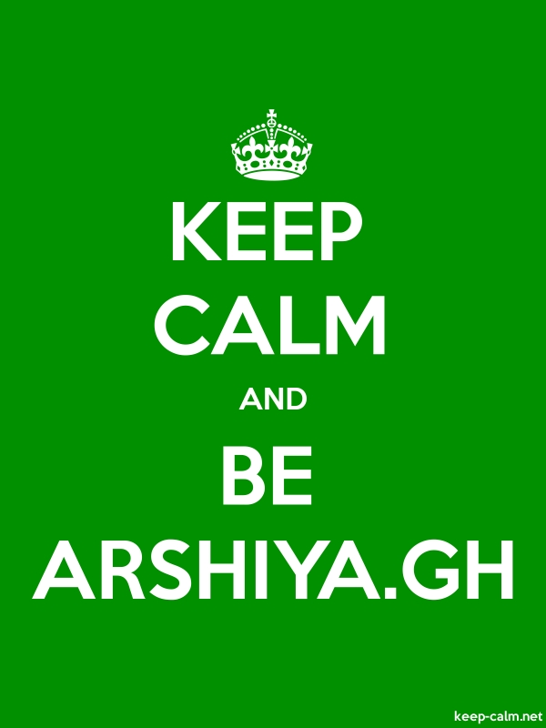 KEEP CALM AND BE ARSHIYA.GH - white/green - Default (600x800)