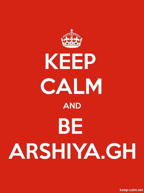 KEEP CALM AND BE ARSHIYA.GH - white/red - Default (600x800)