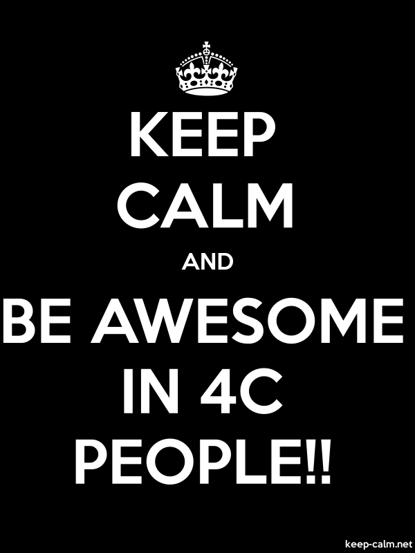 KEEP CALM AND BE AWESOME IN 4C PEOPLE!! - white/black - Default (600x800)