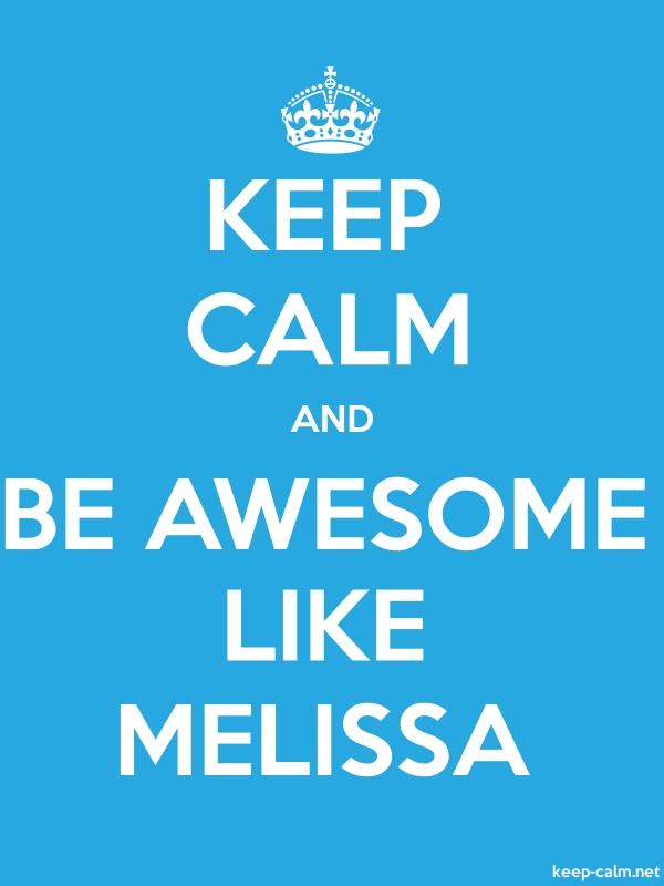 KEEP CALM AND BE AWESOME LIKE MELISSA - white/blue - Default (600x800)