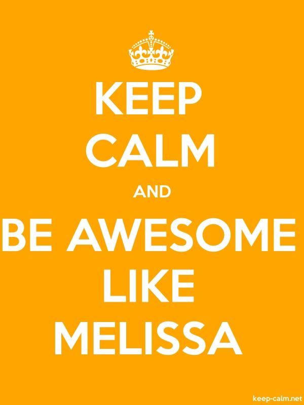 KEEP CALM AND BE AWESOME LIKE MELISSA - white/orange - Default (600x800)