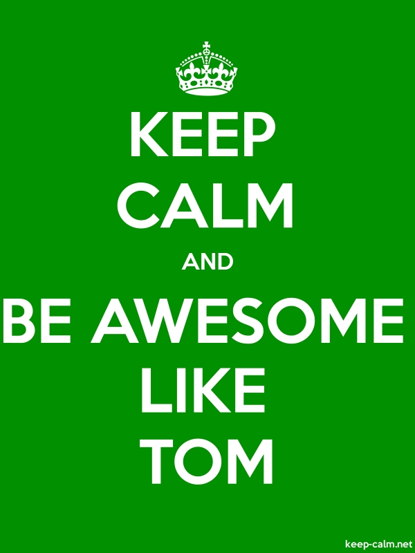 KEEP CALM AND BE AWESOME LIKE TOM - white/green - Default (600x800)