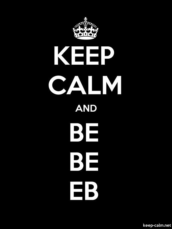 KEEP CALM AND BE BE EB - white/black - Default (600x800)