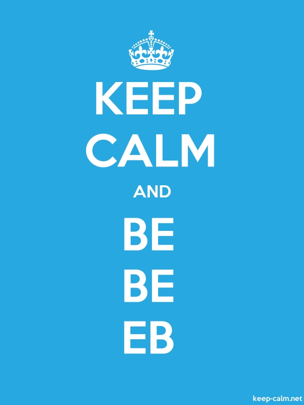 KEEP CALM AND BE BE EB - white/blue - Default (600x800)