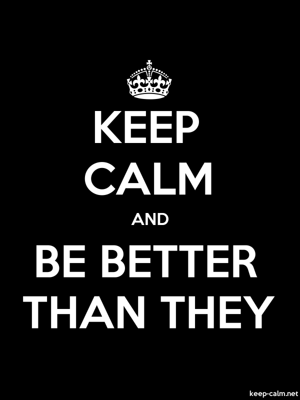 KEEP CALM AND BE BETTER THAN THEY - white/black - Default (600x800)