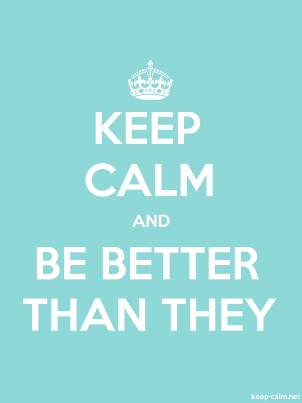 KEEP CALM AND BE BETTER THAN THEY - white/lightblue - Default (600x800)
