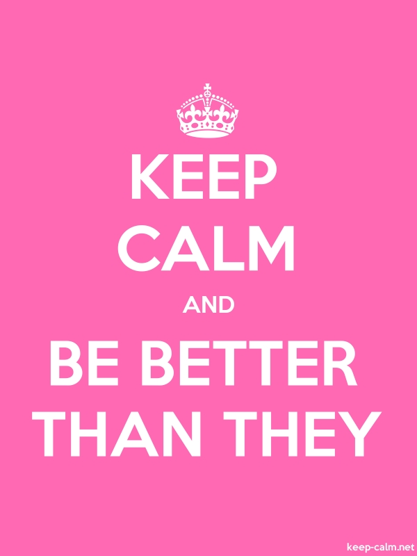KEEP CALM AND BE BETTER THAN THEY - white/pink - Default (600x800)