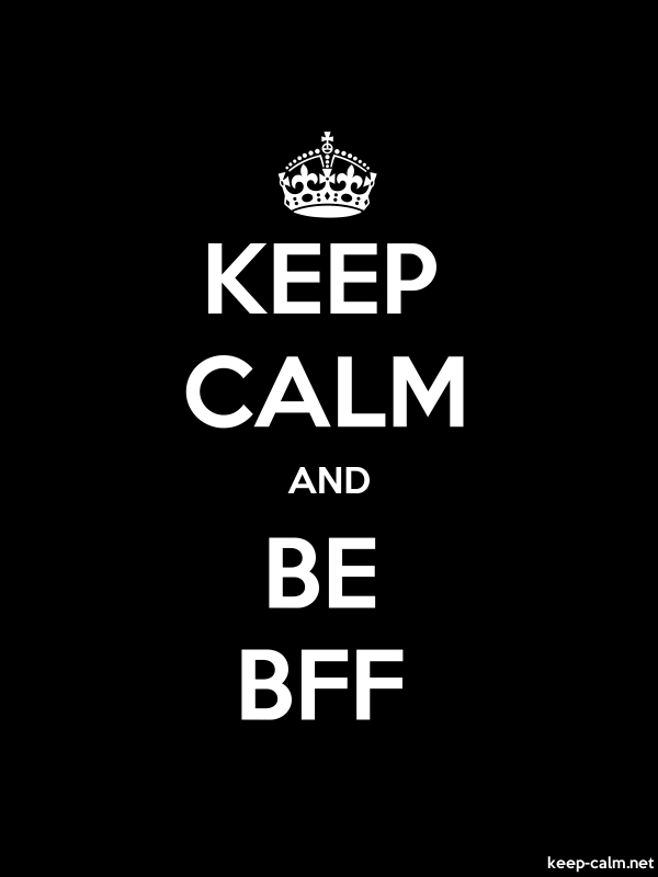 KEEP CALM AND BE BFF - white/black - Default (600x800)