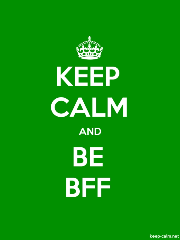 KEEP CALM AND BE BFF - white/green - Default (600x800)