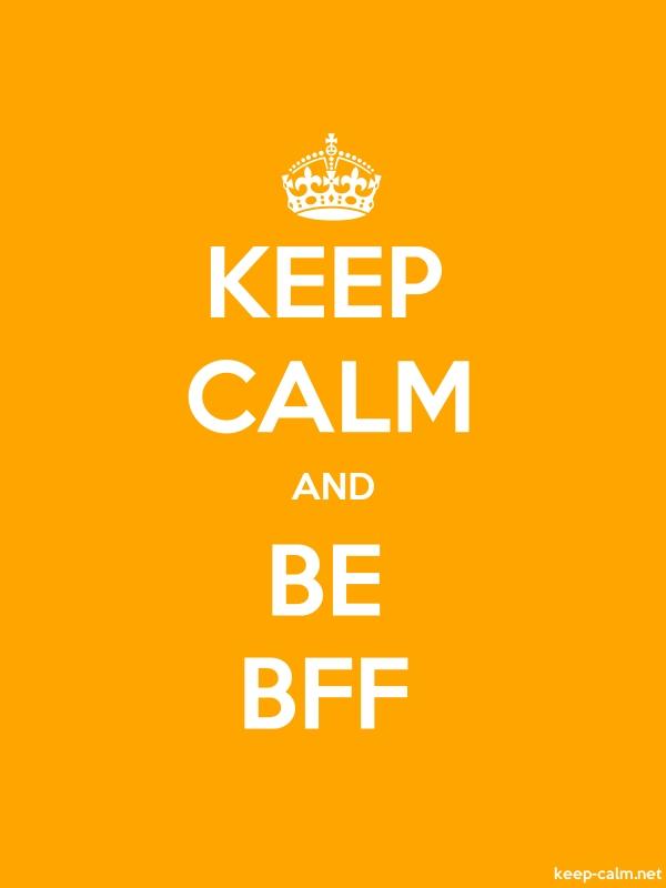 KEEP CALM AND BE BFF - white/orange - Default (600x800)