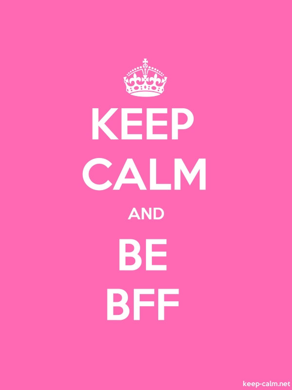 KEEP CALM AND BE BFF - white/pink - Default (600x800)