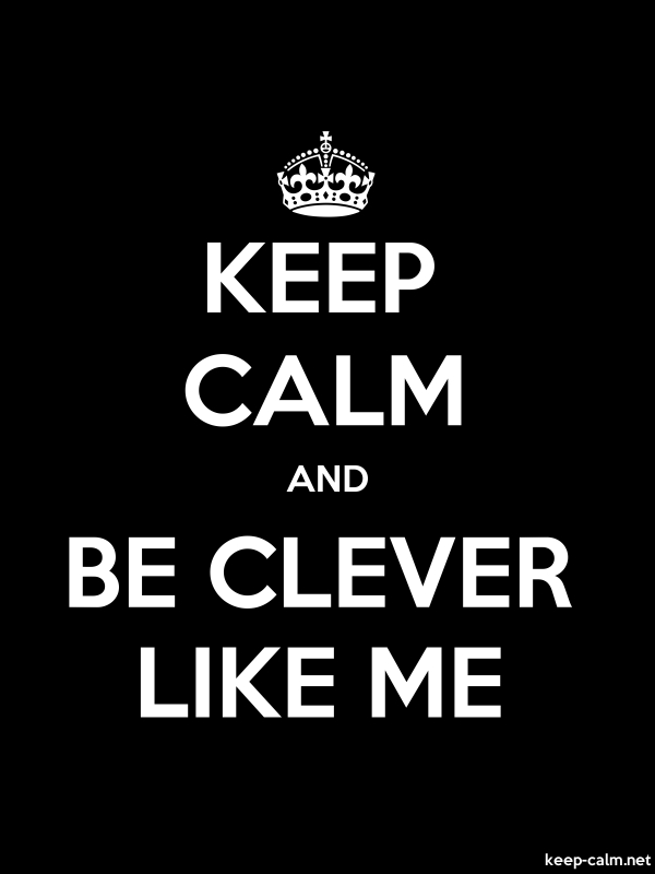 KEEP CALM AND BE CLEVER LIKE ME - white/black - Default (600x800)