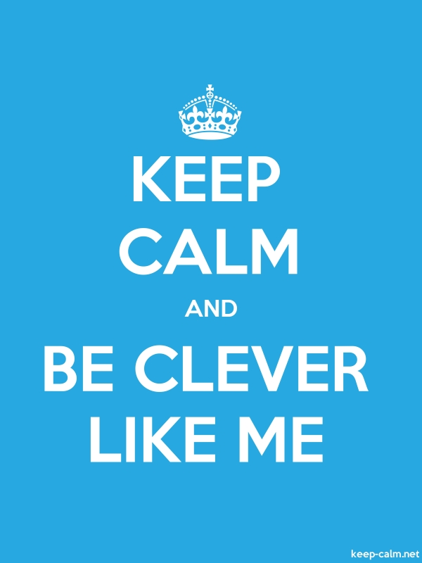 KEEP CALM AND BE CLEVER LIKE ME - white/blue - Default (600x800)