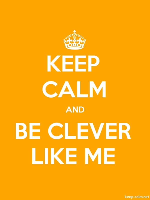 KEEP CALM AND BE CLEVER LIKE ME - white/orange - Default (600x800)