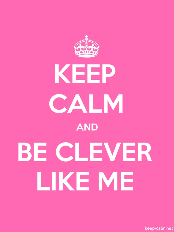 KEEP CALM AND BE CLEVER LIKE ME - white/pink - Default (600x800)