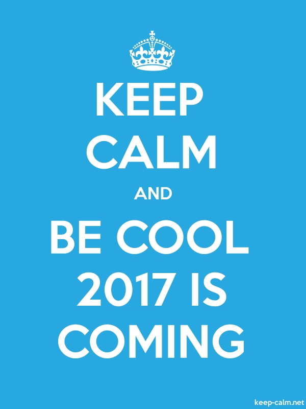 KEEP CALM AND BE COOL 2017 IS COMING - white/blue - Default (600x800)