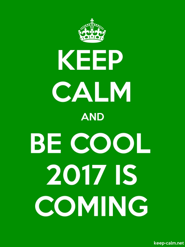 KEEP CALM AND BE COOL 2017 IS COMING - white/green - Default (600x800)