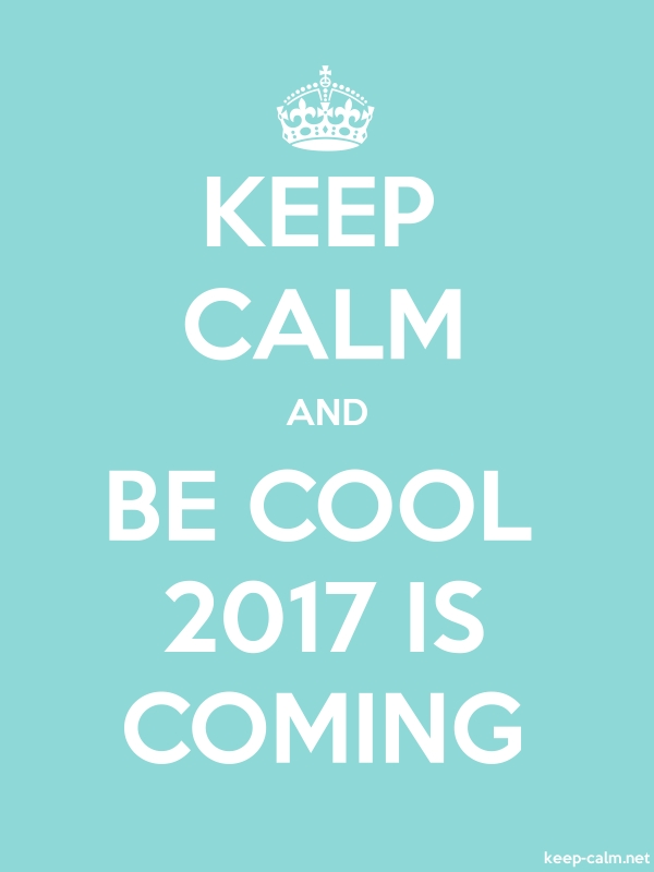 KEEP CALM AND BE COOL 2017 IS COMING - white/lightblue - Default (600x800)