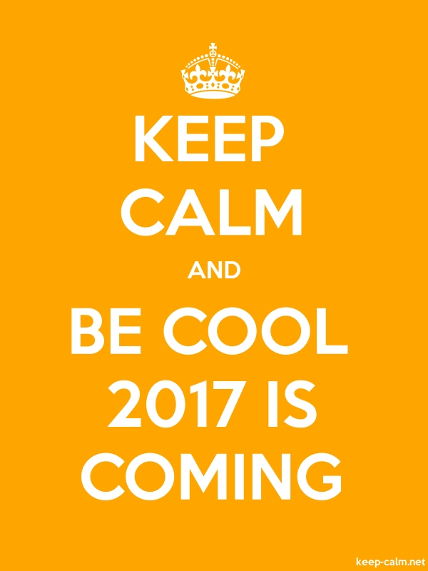 KEEP CALM AND BE COOL 2017 IS COMING - white/orange - Default (600x800)