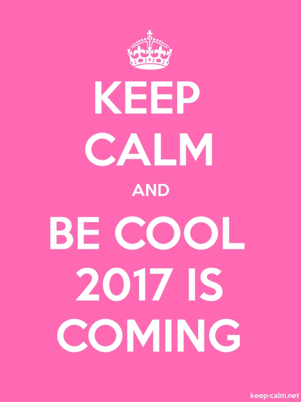 KEEP CALM AND BE COOL 2017 IS COMING - white/pink - Default (600x800)