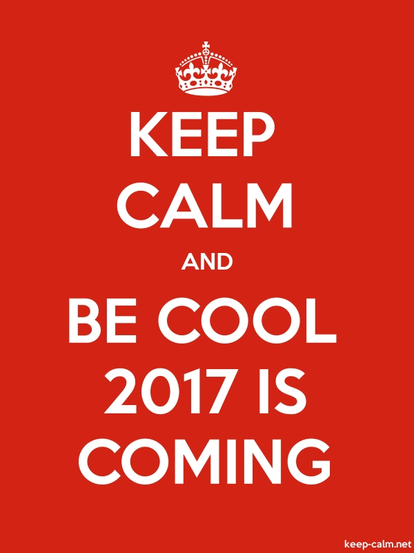 KEEP CALM AND BE COOL 2017 IS COMING - white/red - Default (600x800)