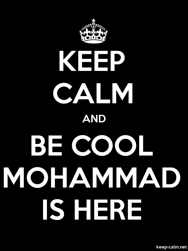 KEEP CALM AND BE COOL MOHAMMAD IS HERE - white/black - Default (600x800)