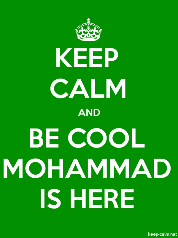 KEEP CALM AND BE COOL MOHAMMAD IS HERE - white/green - Default (600x800)