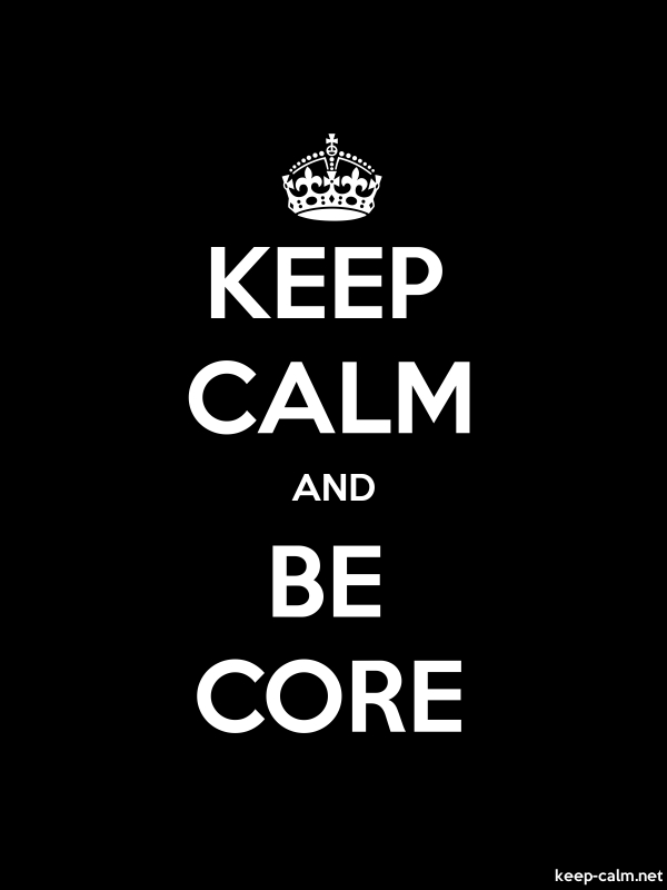 KEEP CALM AND BE CORE - white/black - Default (600x800)