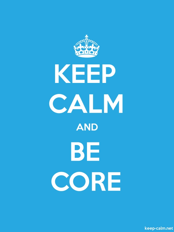 KEEP CALM AND BE CORE - white/blue - Default (600x800)