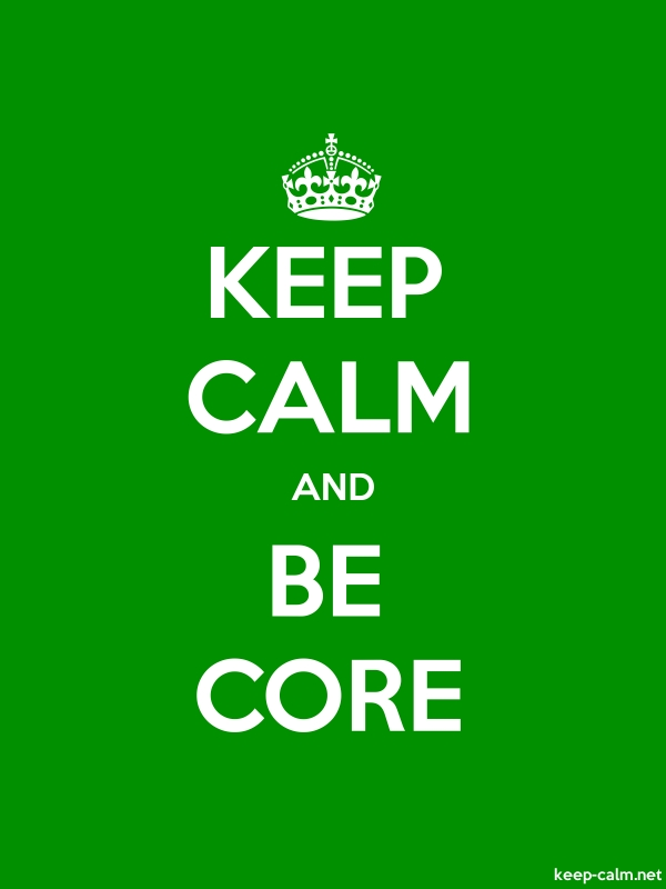 KEEP CALM AND BE CORE - white/green - Default (600x800)