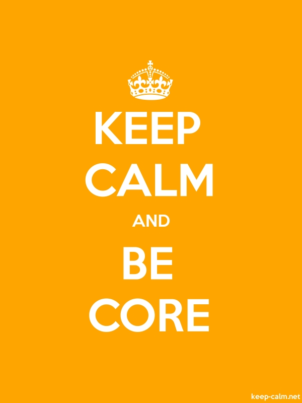 KEEP CALM AND BE CORE - white/orange - Default (600x800)
